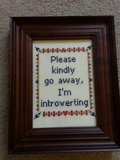 I could use this for my room... PATTERN Please Kindly Go Away I'm Introverting by stephXstitch