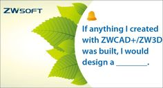 Fill in the blank fun! Comment below: If anything I created in ZWCAD+/ ZW3D was built, I would design a ____________.