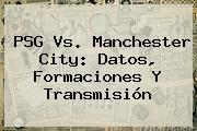 http://tecnoautos.com/wp-content/uploads/imagenes/tendencias/thumbs/psg-vs-manchester-city-datos-formaciones-y-transmision.jpg PSG vs Manchester City. PSG vs. Manchester City: Datos, formaciones y transmisión, Enlaces, Imágenes, Videos y Tweets - http://tecnoautos.com/actualidad/psg-vs-manchester-city-psg-vs-manchester-city-datos-formaciones-y-transmision/
