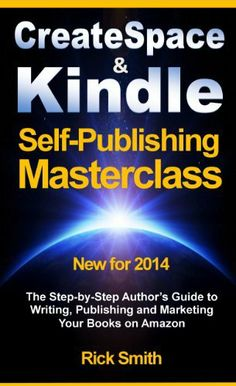 Createspace and Kindle Self-Publishing Masterclass - The Step-by-Step Author's Guide to Writing, Publishing and Marketing Your Books on Amazon by Rick Smith, http://www.amazon.com/dp/B00GK5NKGU/ref=cm_sw_r_pi_dp_6vXVsb1JGG4TM