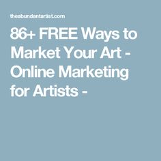 86+ FREE Ways to Market Your Art - Online Marketing for Artists -