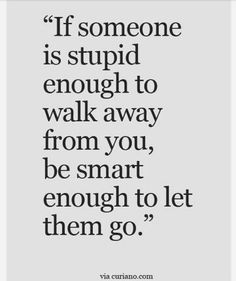 Yess! Why hold on to someone that doesnt want to be with you..let go its hard but wroth it@lidiaangeli