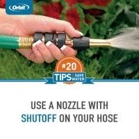 Always use nozzles with shutoffs for your hose