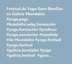 Festival de Yoga Guru RamDas en Galicia #kundalini #yoga,yoga #kundalini,aeky,formación #yoga,formación #profesor #yoga,asociación #española #de #kundalini #yoga,festival #yoga,festival #galicia,kundalini #yoga #galicia,festival #guru #ramdas,vacaciones #yoga,yoga #galicia,festival #yoga #galicia,cursos #yoga,yoga #retiros,yoga #playa,festival #yogatur,practicar #yoga,aprender #yoga #narayan,narayan #yoga,retiros #yoga #españa,vacaciones #sanas…