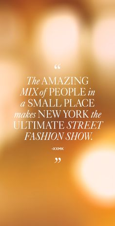 """""""The amazing mix of people in a small place makes New York the ultimate street fashion show."""" –xxMK #MKNewYorkCity"""