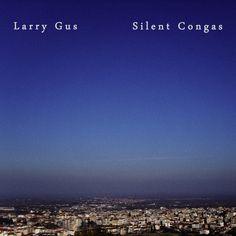 Larry Gus album Silent Congas free download #larrygus #dfa