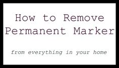 How to remove permanent marker from everything in your home - including your children! I'll be glad I pinned this one day.