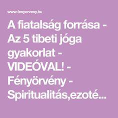 A fiatalság forrása - Az 5 tibeti jóga gyakorlat - VIDEÓVAL! - Fényörvény - Spiritualitás,ezotéria,rejtélyek,titkok...