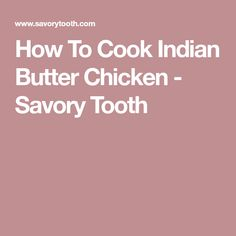How To Cook Indian Butter Chicken - Savory Tooth