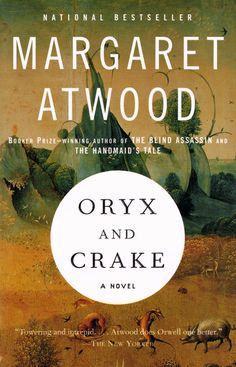 Oryx and Crake, Margaret Atwood- read it in high school and LOVED it! A little twisted, but that's how I like my books ...