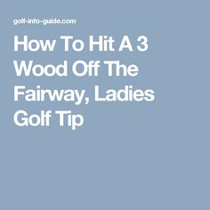 How To Hit A 3 Wood Off The Fairway, Ladies Golf Tip