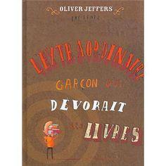 L'extraordinaire garçon qui dévorait les livres Oliver Jeffers, Album Jeunesse, Lectures, Teaching, Kaleidoscope, Magazines, Study, Livres, Children