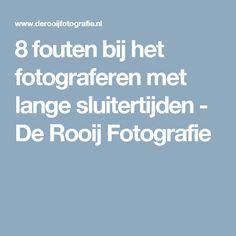 8 fouten bij het fotograferen met lange sluitertijden - De Rooij Fotografie