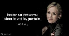 J.K. Rowling quotes - It mattters not what someone is born, but what they grow to be