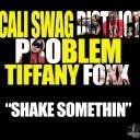 "MUSIC: Cali Swag District x Problem x Tiffany Foxx ""Shake Somethin"""