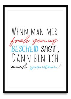 Wenn man mir früh genug Bescheid sagt, bin ich auch spontan - Poster If you let me know early enough, I am also spontaneous - posters in sizes Din and Funny Quotes For Instagram, Funny Quotes For Teens, Funny Quotes About Life, Quotes For Kids, Funny Positive Quotes, Motivation Positive, Happy Quotes, Quotes Motivation, Work Quotes