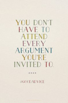 You don't have to attend every argument you're invited to. - #GoodAdvice   Felicia Cruz made this with Spoken.ly
