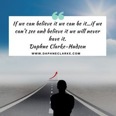 Believe you can get what you want. #positivemind #Motivational #Thoughts #DaphneClarkeHudson #coach