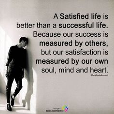 A Satisfied Life Is Better Than A Successful Life - themindsjournal.c...