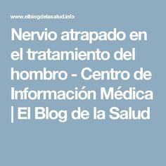 Nervio atrapado en el tratamiento del hombro - Centro de Información Médica   El Blog de la Salud