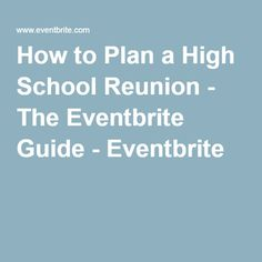 How to Plan a High School Reunion - The Eventbrite Guide - Eventbrite