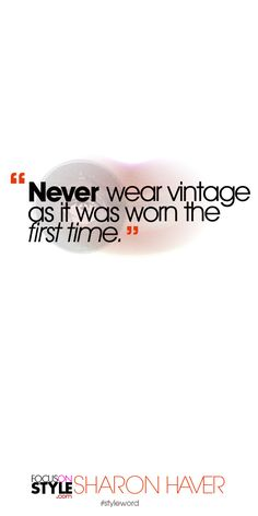 Never wear vintage as it was worn the first time. Subscribe to the daily #styleword here: http://www.focusonstyle.com/styleword/ #quotes #styletips