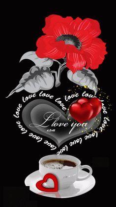 Love you Coffee and Flower, Very Beautiful Gif. I Love You Images, Love You Gif, I Love You Quotes, Romantic Love Quotes, Love Yourself Quotes, Love Pictures, Heart Gif, Love Heart, Coeur Gif