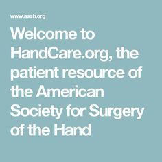 Welcome to HandCare.org, the patient resource of the American Society for Surgery of the Hand