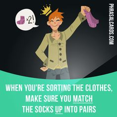 """""""Match up"""" means """"to find things that go together, or match in some way"""".  Example: When you're sorting the clothes, make sure you match the socks up into pairs.  #phrasalverb #phrasalverbs #phrasal #verb #verbs #phrase #phrases #expression #expressions #english #englishlanguage #learnenglish #studyenglish #language #vocabulary #dictionary #grammar #efl #esl #tesl #tefl #toefl #ielts #toeic #englishlearning #vocab #wordoftheday #phraseoftheday"""