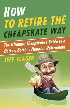 How to Retire the Cheapskate Way: The Ultimate Cheapskate's Guide to a Better, Earlier, Happier Retirement