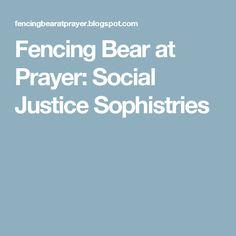 Fencing Bear at Prayer: Social Justice Sophistries