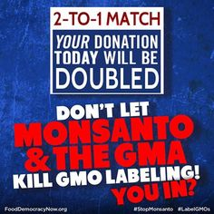 Don't let Monsanto & The GMA kill GMO labeling! You in? Take action here: https://fdn.actionkit.com/donate/stop_Monsanto_and_the_GMA_lie_machine_today/?akid=1020.469184.awAiDm&rd=1&t=1