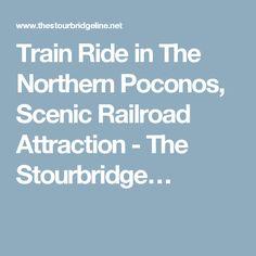 Train Ride in The Northern Poconos, Scenic Railroad Attraction - The Stourbridge…