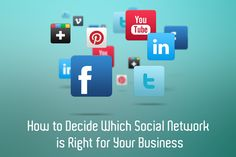 How to Decide Which Social Network is Right for Your Business