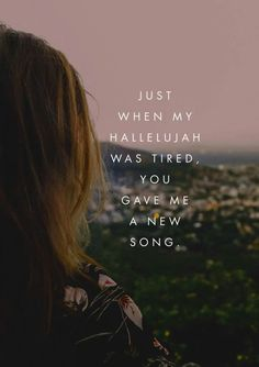 Soul music jesus o Just when my hallelujah was tired, You gave me a new song. -Steffany Gretzinger from The Undoing Bible Verses Quotes, Faith Quotes, Scriptures, Gods Grace Quotes, Praise God Quotes, 365 Quotes, Worship Quotes, Worship Jesus, Peace Quotes