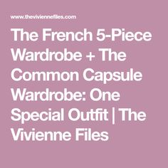 The French 5-Piece Wardrobe + The Common Capsule Wardrobe: One Special Outfit | The Vivienne Files