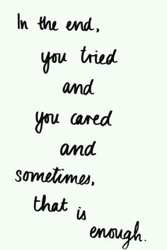 You tried. You cared. Good enough.