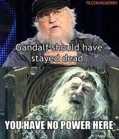 Leave Gandalf alone George R.R. Martin