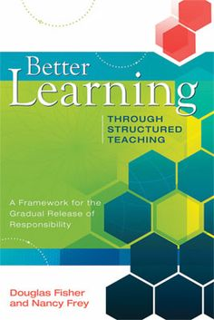 Better Learning Through Structured Teaching by Douglas Fisher and Nancy Frey  Learning, or Not Learning, in School