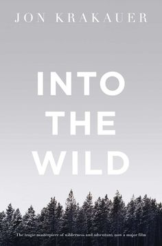 Into The Wild by Jon Krakauer | 22 Books You Need To Read This Summer - Well damn, I was already planning to read this this summer! My dad gave me it for Sant Jordi's day