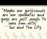 carrie bradshaw quotes - maybe our girlfriends are our soul mates..