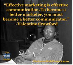 Tino's Inspirational Quote of the Week-2-24-2014 Effective marketing is effective communication. To become a better marketer, you must become a better communicator. ~Valentino Crawford #communication #quotes #retweet #marketing #thegrowrichproject