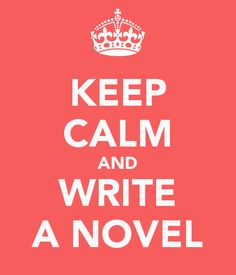 Keep Calm and Write a Novel - #NaNoWriMo