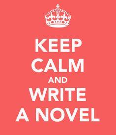 Keep Calm and Write a Novel - #NaNoWriMo