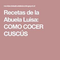 Recetas de la Abuela Luisa: COMO COCER CUSCÚS