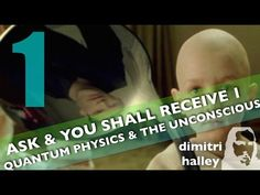 """Quantum Physics & The Unconscious"" (Ask & You Shall Receive Series 1/12) - YouTube"
