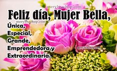feliz dia mujer unica y especial imagen Happy Wishes, Happy Mothers Day, Bible Verses, Rose, Flowers, Ariel, Happy New Year Greetings, Images Of Happiness, Pink
