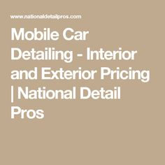 Mobile Car Detailing - Interior and Exterior Pricing | National Detail Pros