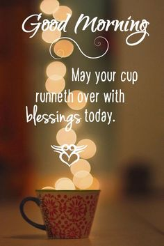 "Coffee ~ ""Good Morning. May your cup overflow with blessings today."" ©Terri Smith ❥ Stormy"