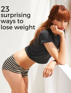 23 surprising but completely legit ways to lose weight -fast and for good.